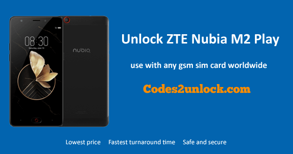 How To Unlock ZTE Nubia M2 Play Easily - Codes2unlock