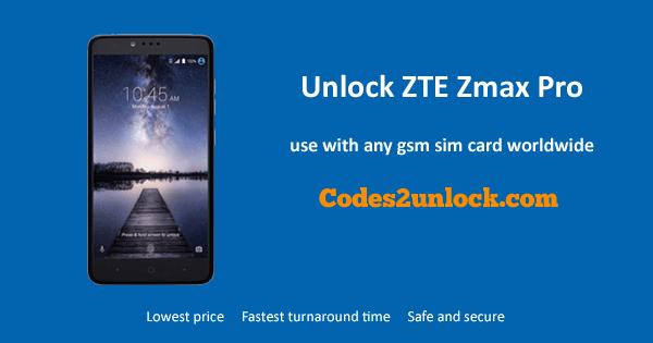 Unlock ZTE Zmax Pro, ZTE Zmax Pro Unlock Code,