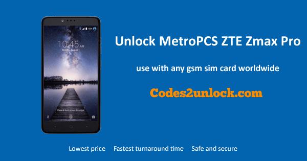 Unlock MetroPCS ZTE Zmax Pro, MetroPCS ZTE Zmax Pro Unlock,