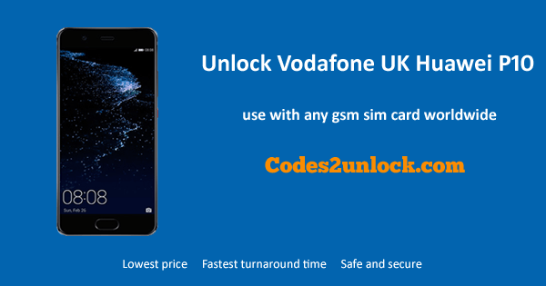 Unlock Vodafone UK Huawei P10, Vodafone UK Huawei P10 Unlock Code