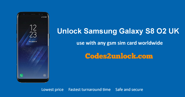 Unlock Samsung Galaxy S8 O2 UK, Samsung Galaxy S8 O2 UK Unlock Code,