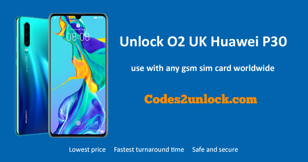 How to Unlock O2 UK Huawei P30 Easily