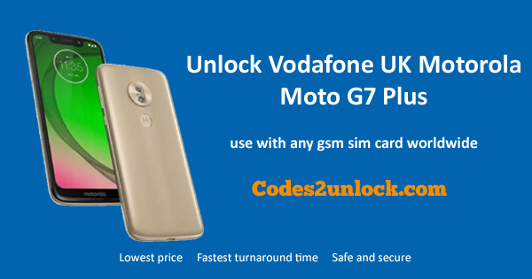 How to Unlock Vodafone UK Motorola Moto G7 Plus Easily