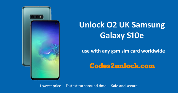 How to Unlock O2 UK Samsung Galaxy S10e Easily